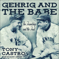 Gehrig and The Babe: The Friendship and the Feud - Tony Castro