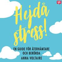Hejdå stress! : En guide för återhämtare och berörda - Anna Voltaire