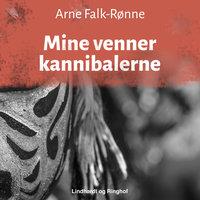 Mine venner kannibalerne - Arne Falk-Rønne