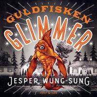 Guldfisken Glimmer - Jesper Wung-Sung