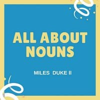 All About Nouns - Miles Duke II