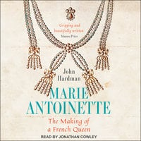 Marie-Antoinette: The Making of a French Queen - John Hardman