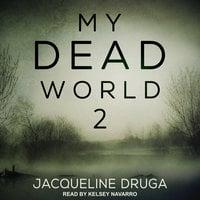 My Dead World 2 - Jacqueline Druga