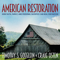 American Restoration: How Faith, Family and Personal Sacrifice Can Heal Our Nation - Timothy S. Goeglein, Craig Osten