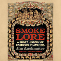 Smokelore: A Short History of Barbecue in America - Jim Auchmutey