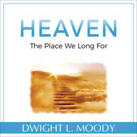 Heaven: The Place We Long For - Dwight L. Moody
