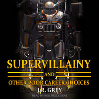 Supervillainy and Other Poor Career Choices - J.R. Grey