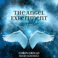 The Angel Experiment: A 21-Day Magical Adventure to Heal Your Life - Corin Grillo