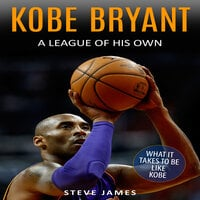 Kobe Bryant: A League Of His Own - Steve James