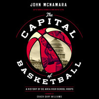 The Capital of Basketball: A History of DC Area High School Hoops - David Elfin, Andrea Chamblee, John McNamara