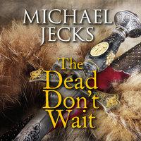 The Dead Don't Wait - Michael Jecks
