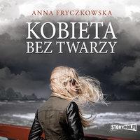 Kobieta bez twarzy - Anna Fryczkowska