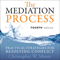 The Mediation Process: Practical Strategies for Resolving Conflict 4th Edition - Christopher W. Moore