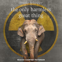 The Only Harmless Great Thing - Brooke Bolander