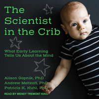 The Scientist in the Crib: What Early Learning Tells Us About the Mind - Alison Gopnik,Patricia K. Kuhl,Andrew Meltzoff