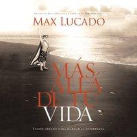 Mas Alla de Tu Vida - Max Lucado