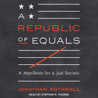 A Republic of Equals: A Manifesto for a Just Society - Jonathan Rothwell