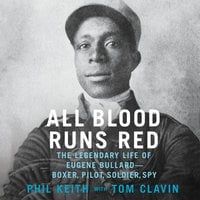 All Blood Runs Red: The Legendary Life of Eugene Bullard - Boxer, Pilot, Soldier, Spy - Tom Clavin, Phil Keith