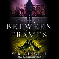 Between Frames - W.R. Gingell