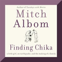 Finding Chika: A Little Girl, an Earthquake, and the Making of a Family - Mitch Albom