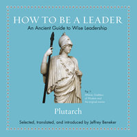 How to Be a Leader: An Ancient Guide to Wise Leadership - Plutarch