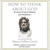How to Think About God: An Ancient Guide for Believers and Nonbelievers - Marcus Tullius Cicero