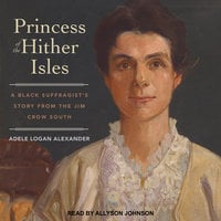 Princess of the Hither Isles: A Black Suffragist's Story from the Jim Crow South - Adele Logan Alexander
