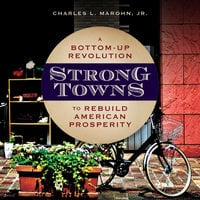 Strong Towns: A Bottom-Up Revolution to Rebuild American Prosperity - Charles L. Marohn