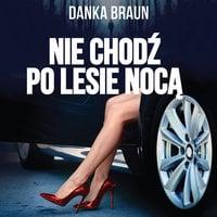 Nie chodź po lesie nocą - Danka Braun