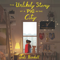 The Unlikely Story of a Pig in the City - Jodi Kendall