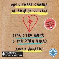Uno siempre cambia al amor de su vida - Amalia Andrade