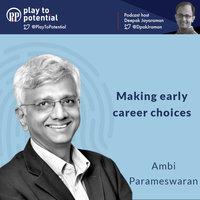 Ambi Parameswaran - Making early career choices - Deepak Jayaraman