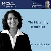 Anu Madgavkar - The Maternity transition - Deepak Jayaraman