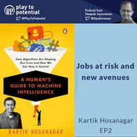 Kartik Hosanagar EP2 - Jobs at risk and new avenues - Deepak Jayaraman