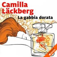 La gabbia dorata - Camilla Läckberg