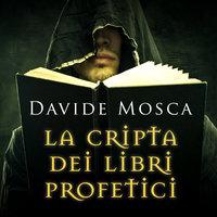 La cripta dei libri profetici - Davide Mosca
