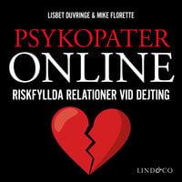 Psykopater online – Riskfyllda relationer vid dejting - Lisbet Duvringe, Mike Florette