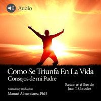Como Se Triunfa En La Vida - Juan T. Gonzalez, Manuel Almendarez
