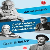 İlham Veren Cumhuriyet Kahramanları - Öncü Erkekler - Özlem Özdemir