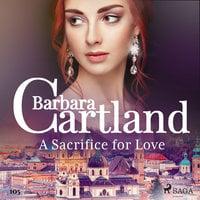 A Sacrifice for Love (Barbara Cartland's Pink Collection 105) - Barbara Cartland