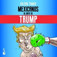 Mexicanos al grito de Trump - Eileen Truax