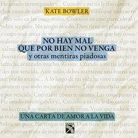 No hay mal que por bien no venga - Kate Bowler