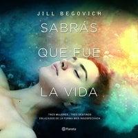 Sabrás que fue la vida - Jill Begovich