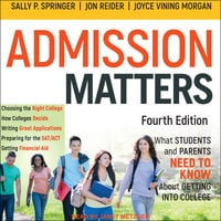 Admission Matters: What Students and Parents Need to Know About Getting into College - Joyce Vining Morgan, Jon Reider, Sally P. Springer
