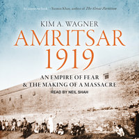 Amritsar 1919: An Empire of Fear and the Making of a Massacre - Kim A. Wagner
