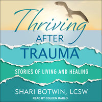 Thriving After Trauma: Stories of Living and Healing - Shari Botwin