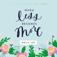 When Less Becomes More - Emily Ley