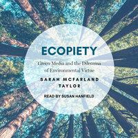 Ecopiety: Green Media and the Dilemma of Environmental Virtue - Sarah McFarland Taylor