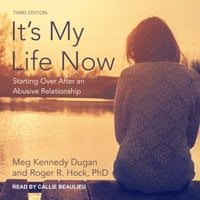 It's My Life Now: Starting Over After an Abusive Relationship, 3rd edition - Meg Kennedy Dugan, Roger R. Hock