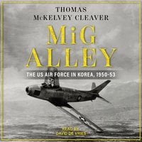 MiG Alley: The US Air Force in Korea, 1950-53 - Thomas McKelvey Cleaver